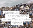 WasteInLit: The International Literary Waste Studies Network